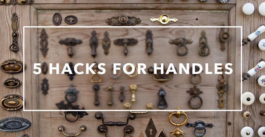 5 Hacks for Handles & Pulls