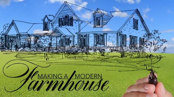 Making a Modern Farmhouse