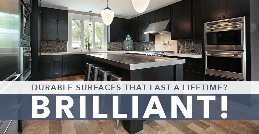 Durable Surfaces That Last a Lifetime? Brilliant!