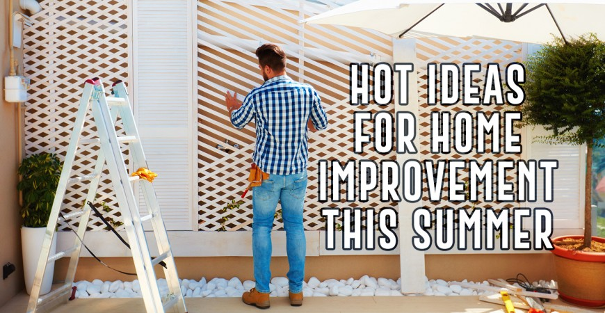 Hot Ideas for Home Improvement This Summer
