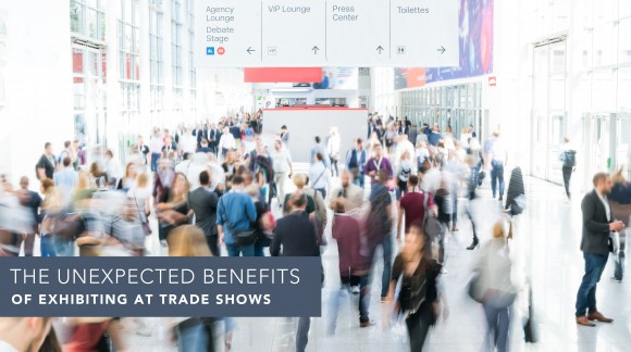 The Unexpected Benefits of Exhibiting at Trade Shows