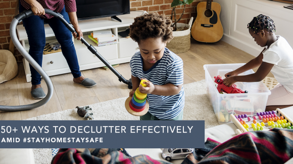50+ Ways to Declutter Effectively Amid #StayHomeStaySafe