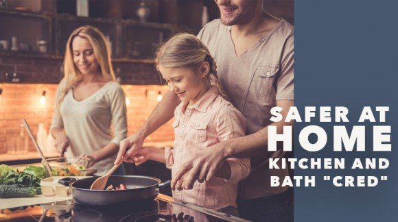 """Safer At Home - Kitchen and Bath """"Cred"""""""