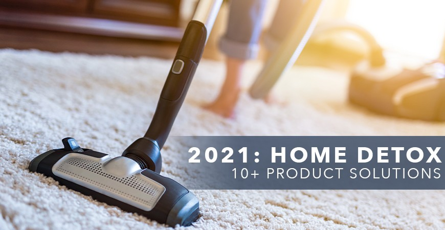 2021 Home Detox: 10+ Product Solutions